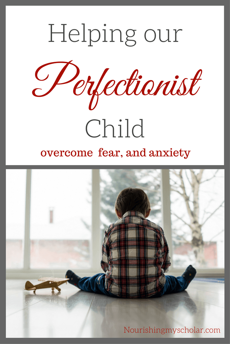 Helping our Perfectionist Child overcome fear, and anxiety