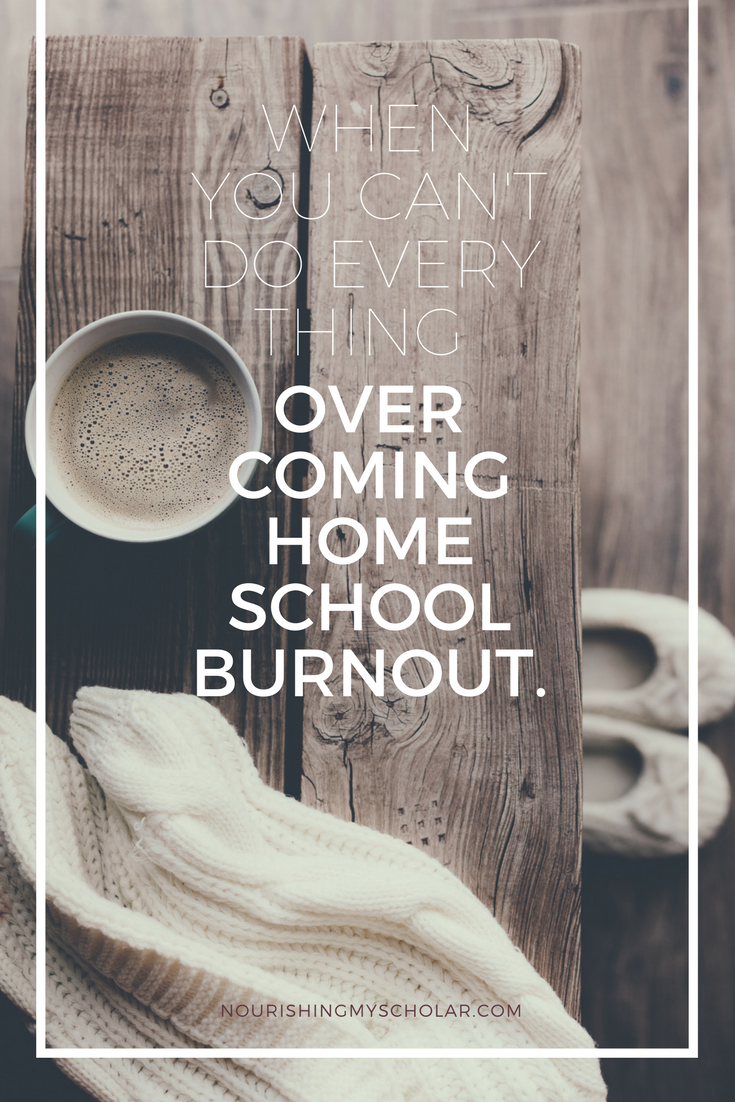 When You Can't Do Everything: Overcoming Homeschool Burnout