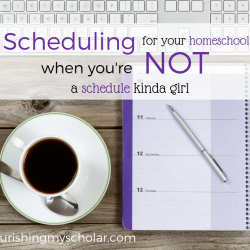 Scheduling for Your Homeschool When You're Not a Schedule Kinda Girl
