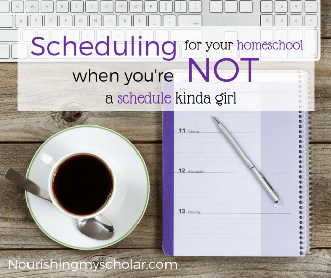 Scheduling Your Homeschool When You're Not a Schedule Kinda Girl