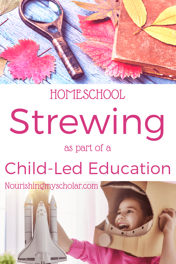 Homeschool Strewing as Part of a Child-Led Education: Do you strew? What is strewing and how can you incorporate it into your homeschool? Strewing can be a wonderful support for any homeschool method. Homeschool strewing is the art of laying out items or resources of interest for your children to interact and engage with. Strewing is a particularly marvelous technique if, like us, you follow more of a child-led education. #homeschool #homeschooling #strewing #strew #strewingideas