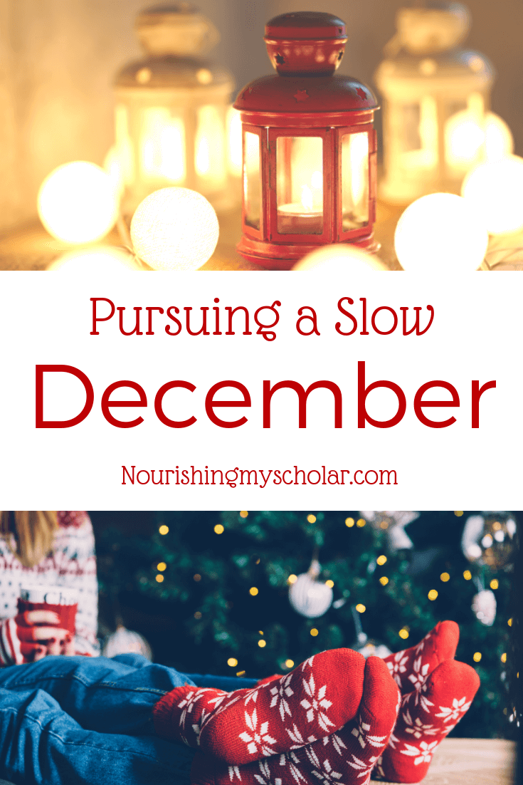 Pursuing A Slow December:  Are you stressing about how to homeschool through the holidays? Are you worried about how to fit in lessons among all the celebrations and stress? Let's focus on making things easier on ourselves as we homeschool through December.  #homeschooling #homeschool #ihsnet #holidayhomeschool #December #parenting #Christmas #Christmashomeschool #homeschoolinginDecember