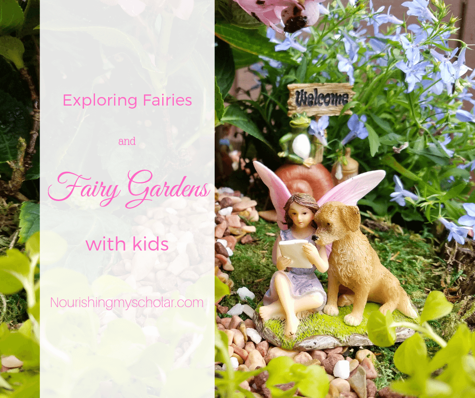 Exploring Fairies And Fairy Gardens With Kids Nourishing My Scholar